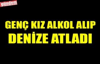 GENÇ KIZ ALKOL ALIP DENİZE ATLADI