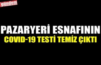 PAZARYERİ ESNAFININ COVID-19 TESTİ TEMİZ ÇIKTI