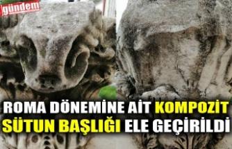 ROMA DÖNEMİNE AİT KOMPOZİT SÜTUN BAŞLIĞI ELE GEÇİRİLDİ