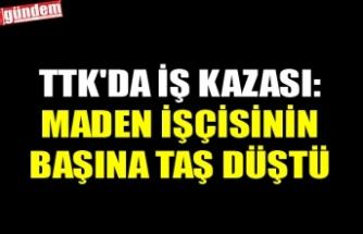 TTK'DA İŞ KAZASI: MADEN İŞÇİSİNİN BAŞINA TAŞ DÜŞTÜ