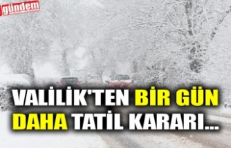 VALİLİK'TEN BİR GÜN DAHA TATİL KARARI...