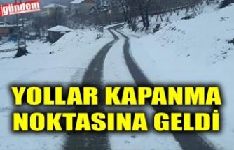YOLLAR KAPANMA NOKTASINA GELDİ