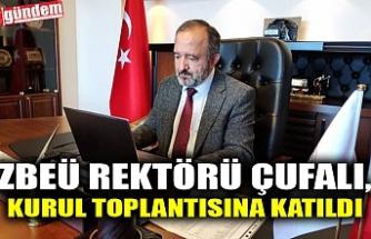 ZBEÜ REKTÖRÜ ÇUFALI, KURUL TOPLANTISINA KATILDI