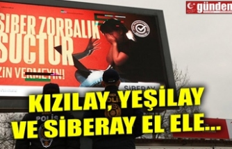 KIZILAY, YEŞİLAY VE SİBERAY EL ELE...