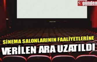 SİNEMA SALONLARININ FAALİYETLERİNE VERİLEN ARA UZATILDI