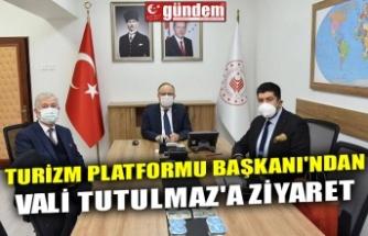 TURİZM PLATFORMU BAŞKANI'NDAN VALİ TUTULMAZ'A ZİYARET