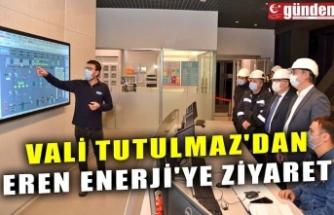 VALİ TUTULMAZ'DAN EREN ENERJİ'YE ZİYARET