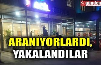 ARANIYORLARDI, YAKALANDILAR