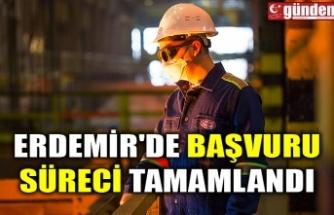 ERDEMİR'DE BAŞVURU SÜRECİ TAMAMLANDI