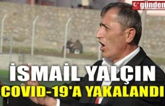 İSMAİL YALÇIN COVID-19'A YAKALANDI