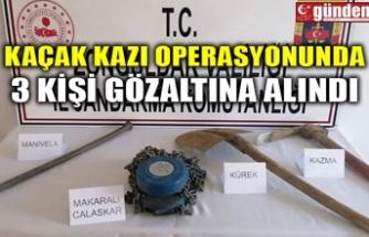 KAÇAK KAZI OPERASYONUNDA 3 KİŞİ GÖZALTINA ALINDI