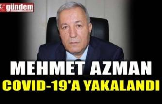 MEHMET AZMAN COVID-19'A YAKALANDI