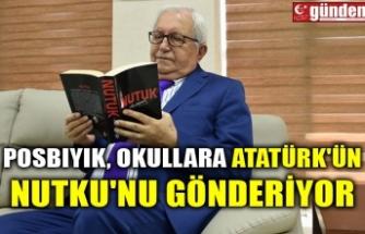 POSBIYIK, OKULLARA ATATÜRK'ÜN NUTKU'NU GÖNDERİYOR