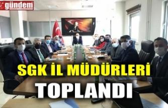 SGK İL MÜDÜRLERİ TOPLANDI