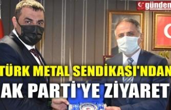 TÜRK METAL SENDİKASI'NDAN AK PARTİ'YE ZİYARET