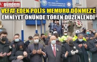 VEFAT EDEN POLİS MEMURU DÖNMEZ'E EMNİYET ÖNÜNDE TÖREN DÜZENLENDİ