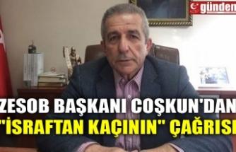 """ZESOB BAŞKANI COŞKUN'DAN """"İSRAFTAN KAÇININ"""" ÇAĞRISI"""