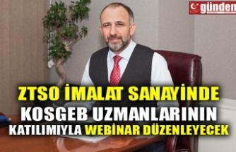 ZTSO İMALAT SANAYİNDE KOSGEB UZMANLARININ KATILIMIYLA WEBİNAR DÜZENLEYECEK