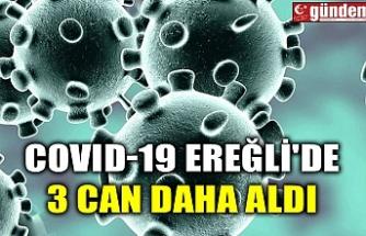 COVID-19 EREĞLİ'DE 3 CAN DAHA ALDI