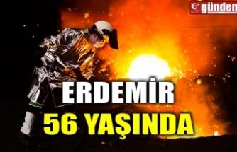 ERDEMİR 56 YAŞINDA...