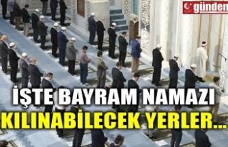 İŞTE BAYRAM NAMAZI KILINABİLECEK YERLER...