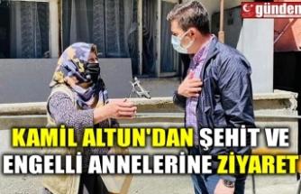 KAMİL ALTUN'DAN ŞEHİT VE ENGELLİ ANNALERİNE ZİYARET