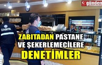 ZABITADAN PASTANE VE ŞEKERLEMECİLERE DENETİMLER