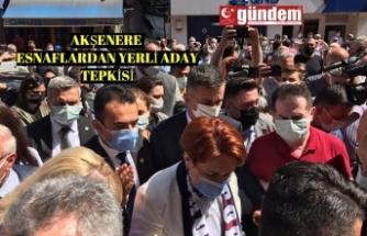 AKŞENERE ESNAFLARDAN YERLİ ADAY TEPKİSİ