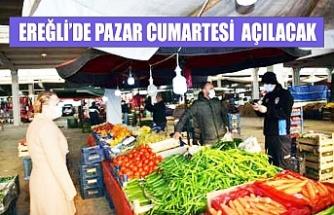 EREĞLİ'DE PAZAR CUMARTESİ  AÇILACAK