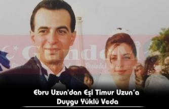 Ebru Uzun'dan Eşi Timur Uzun'a  Duygu Yüklü Veda