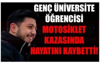 GENÇ ÜNİVERSİTE ÖĞRENCİSİ MOTOSİKLET KAZASINDA HAYATINI KAYBETTİ!