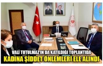 VALİ TUTULMAZ'IN DA KATILDIĞI TOPLANTIDA KADINA ŞİDDET ÖNLEMLERİ ELE ALINDI