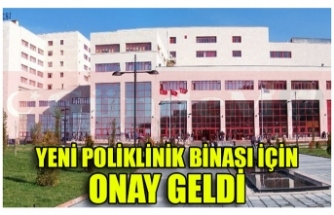 YENİ POLİKLİNİK BİNASI İÇİN ONAY GELDİ