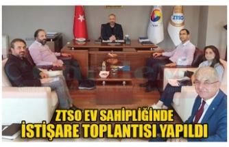ZTSO EV SAHİPLİĞİNDE  İSTİŞARE TOPLANTISI YAPILDI