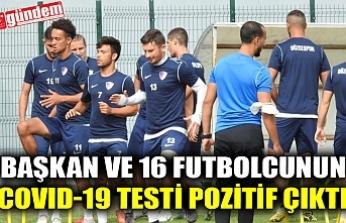 BAŞKAN VE 16 FUTBOLCUNUN COVID-19 TESTİ POZİTİF ÇIKTI