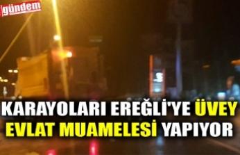 KARAYOLARI EREĞLİ'YE ÜVEY EVLAT MUAMELESİ YAPIYOR