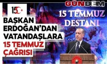 Cumhurbaşkanı Erdoğan, 15 Temmuz'u unutmayacağız, unutturmayacağız