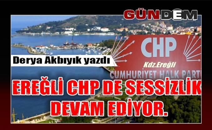 Ereğli CHP de sessizlik devam ediyor.