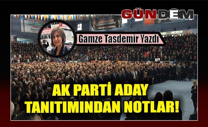 AK PARTİ ADAY TANITIMINDAN NOTLAR!