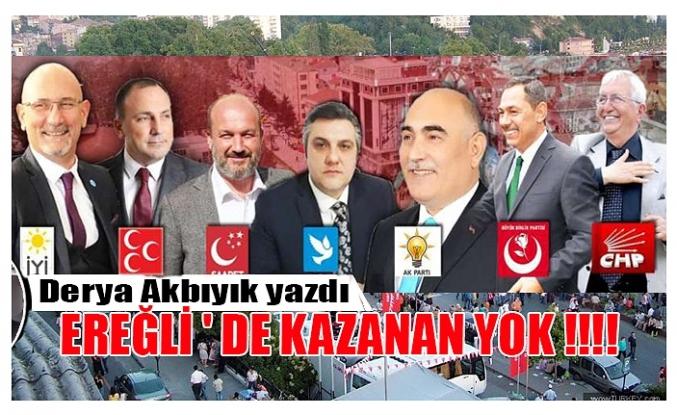 EREĞLİ'DE ''KAZANAN YOK''