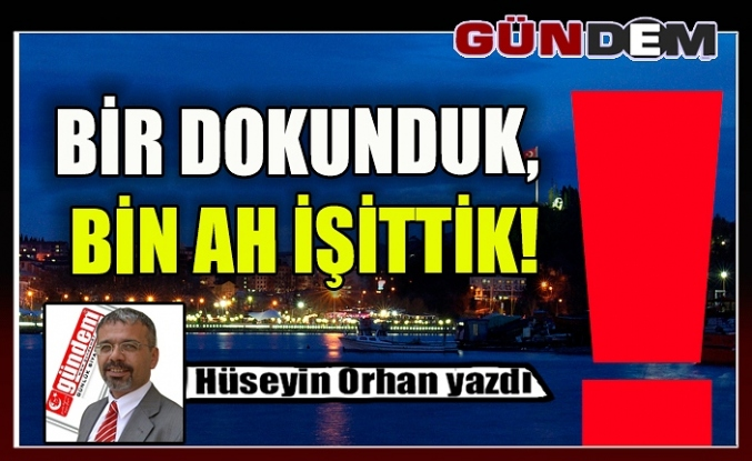 BİR DOKUNDUK, BİN AH İŞİTTİK!