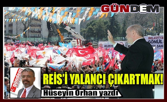 REİS'İ YALANCI ÇIKARTMAK!