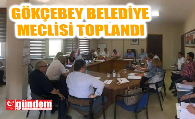 GÖKÇEBEY BELEDİYESİ MECLİS TOPLANTISI GERÇEKLEŞTİRİLDİ
