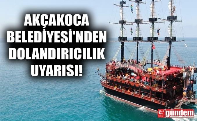 AKÇAKOCA BELEDİYESİ'NDEN DOLANDIRICILIK UYARISI!