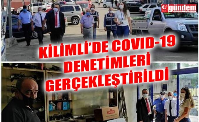 KİLİMLİ'DE COVİD-19 DENETİMLERİ GERÇEKLEŞTİRİLDİ