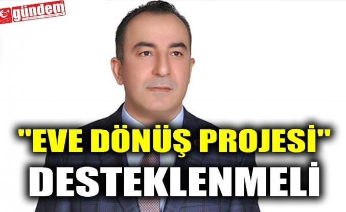 """""""EVE DÖNÜŞ PROJESİ"""" DESTEKLENMELİ"""