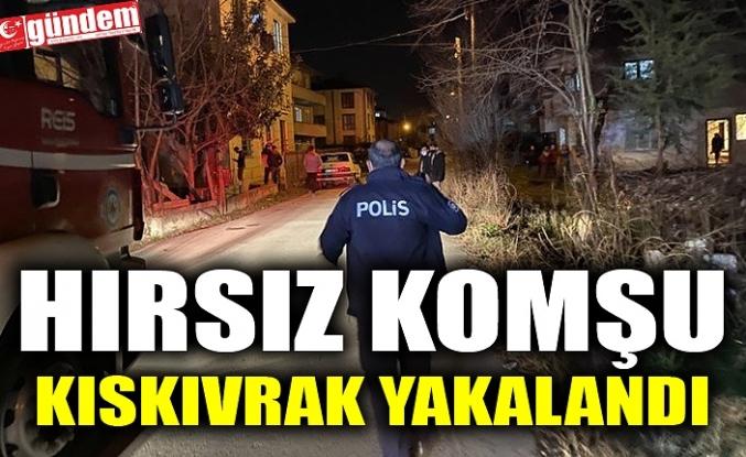 HIRSIZ KOMŞU KISKIVRAK YAKALANDI