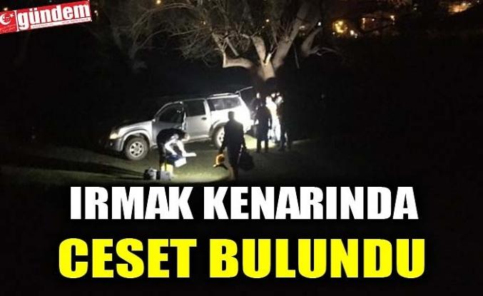 IRMAK KENARINDA CESET BULUNDU