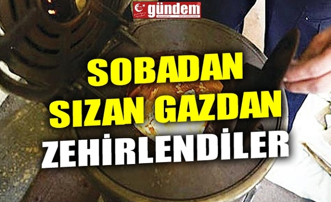 SOBADAN SIZAN GAZDAN ZEHİRLENDİLER