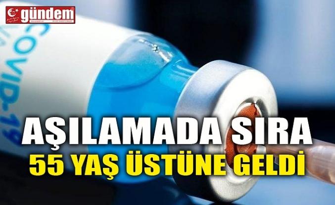 AŞILAMADA SIRA 55 YAŞ ÜSTÜNE GELDİ